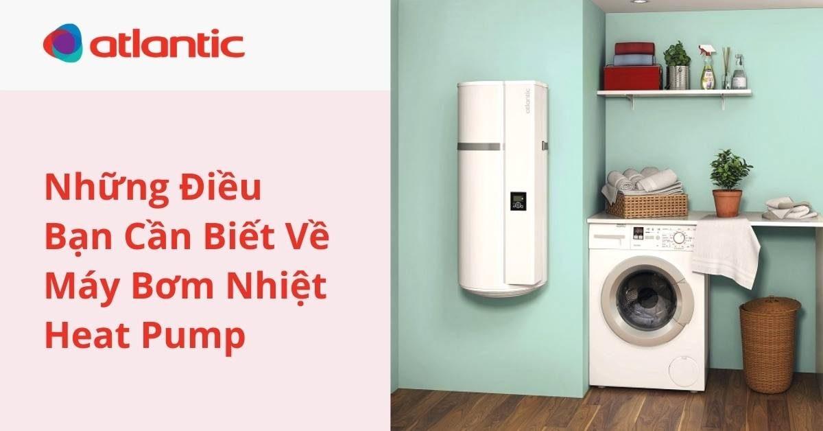 Những Điều Bạn Cần Biết Về Máy Bơm Nhiệt Heat Pump